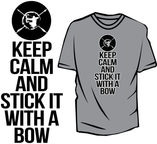 KEEP CALM AND STICK IT WITH A BOW