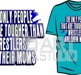THE ONLY PEOPLE THAT ARE TOUGHER THAN WRESTLERS ARE THEIR MOMS